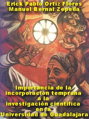 IMPORTANCIA DE LA INCORPORACIÓN TEMPRANA A LA INVESTIGACIÓN CIENTÍFICA EN LA UNIVERSIDAD DE GUADALAJARA