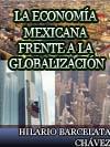 LA ECONOMÍA MEXICANA FRENTE A LA GLOBALIZACIÓN DEL PROTECCIONISMO AL LIBRE MERCADO