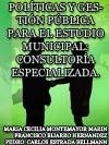 POL�TICAS Y GESTI�N P�BLICA PARA EL ESTUDIO MUNICIPAL: CONSULTOR�A ESPECIALIZADA