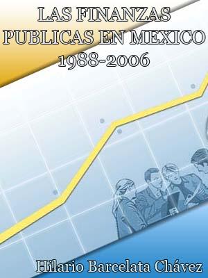 LAS FINANZAS PÚBLICAS EN MÉXICO. 1988-2006