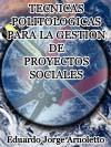 T�CNICAS POLITOL�GICAS PARA LA GESTI�N DE PROYECTOS SOCIALES