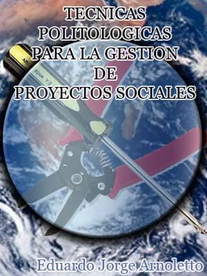 TÉCNICAS POLITOLÓGICAS PARA LA GESTIÓN DE PROYECTOS SOCIALES