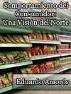 COMPORTAMIENTO DEL CONSUMIDOR: UNA VISI�N DEL NORTE DEL PER�