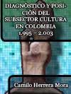 DIAGNÓSTICO Y POSICIÓN DEL SUBSECTOR CULTURA EN COLOMBIA 1.995 ¿ 2.003