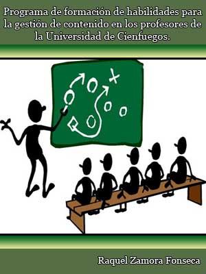 PROGRAMA DE FORMACIÓN DE HABILIDADES PARA LA GESTIÓN DE CONTENIDO EN LOS PROFESORES DE LA UNIVERSIDAD DE CIENFUEGOS