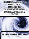 NEOLIBERALISMO ECONÓMICO Y SU IMPACTO EN LA ADMINISTRACIÓN PUBLICA PRIVADA Y SOCIAL