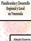 PLANIFICACIÓN Y DESARROLLO REGIONAL Y LOCAL EN VENEZUELA