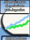 ALTERNATIVA PARA EL CRECIMIENTO PARA ARGENTINA