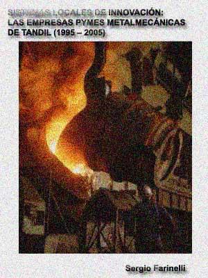 SISTEMAS LOCALES DE INNOVACIÓN: LAS EMPRESAS PYMES METALMECÁNICAS DE TANDIL (1995 ¿ 2005)