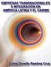 EMPRESAS TRANSNACIONALES E INTEGRACI�N EN AM�RICA LATINA Y EL CARIBE: LA GRANNACIONAL, UNA ALTERNATIVA NECESARIA Y VIABLE