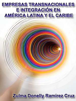 EMPRESAS TRANSNACIONALES E INTEGRACIÓN EN AMÉRICA LATINA Y EL CARIBE: LA GRANNACIONAL, UNA ALTERNATIVA NECESARIA Y VIABLE