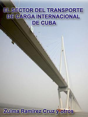 EL SECTOR DEL TRANSPORTE DE CARGA INTERNACIONAL DE CUBA Y SU INFLUENCIA EN EL COMERCIO EXTERIOR: PRINCIPALES PROBLEMAS Y PERSPECTIVAS