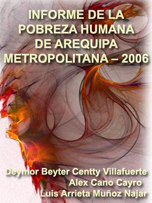 INFORME DE LA POBREZA HUMANA DE AREQUIPA METROPOLITANA ¿ 2006