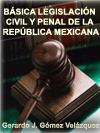 BÁSICA LEGISLACIÓN CIVIL Y PENAL DE LA REPÚBLICA MEXICANA