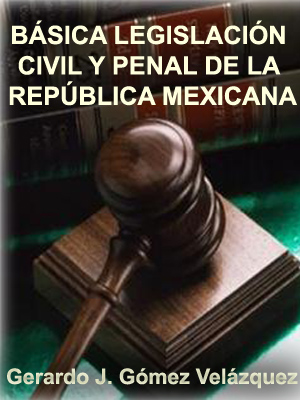 B�SICA LEGISLACI�N CIVIL Y PENAL DE LA REP�BLICA MEXICANA