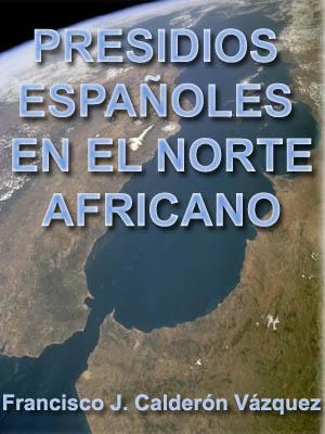 FRONTERAS, IDENTIDAD, CONFLICTO E INTERACCIÓN. LOS PRESIDIOS ESPAÑOLES EN EL NORTE AFRICANO