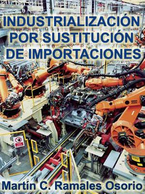 INDUSTRIALIZACIÓN POR SUSTITUCIÓN DE IMPORTACIONES (1940-1982) Y MODELO ¿SECUNDARIO-EXPORTADOR¿ (1983-2006) EN PERSPECTIVA COMPARADA