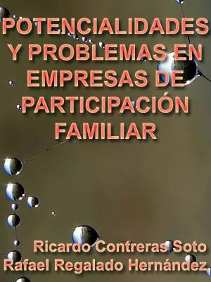 POTENCIALIDADES Y PROBLEMAS EN EMPRESAS DE PARTICIPACI�N FAMILIAR EN LAS MIPYMES (ESTUDIO LOCAL EN CELAYA GUANAJUATO)