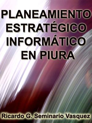 PLANEAMIENTO ESTRATÉGICO INFORMÁTICO PARA EL INSTITUTO DE EDUCACIÓN SUPERIOR A LAS PERUANAS DE PIURA