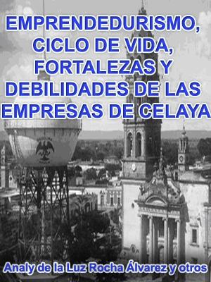 EMPRENDEDURISMO, CICLO DE VIDA, FORTALEZAS Y DEBILIDADES, RESPONSABILIDAD SOCIAL Y VINCULACIÓN DE LAS EMPRESAS DE CELAYA