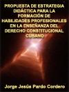 PROPUESTA DE ESTRATEGIA DIDÁCTICA PARA LA FORMACIÓN DE HABILIDADES PROFESIONALES EN LA ENSEÑANZA DEL DERECHO CONSTITUCIONAL CUBANO