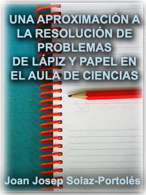 UNA APROXIMACIÓN A LA RESOLUCIÓN DE PROBLEMAS DE LÁPIZ Y PAPEL EN EL AULA DE CIENCIAS