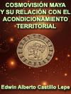 COSMOVISIÓN MAYA Y SU RELACIÓN CON EL ACONDICIONAMIENTO TERRITORIAL
