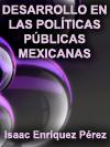 LA TRANSFORMACI�N DE LAS CONCEPCIONES SOBRE EL PROCESO DE DESARROLLO EN LAS POL�TICAS P�BLICAS MEXICANAS