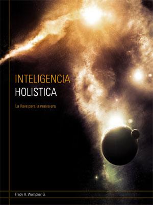 INTELIGENCIA HOLISTICA LA LLAVE PARA UNA NUEVA ERA