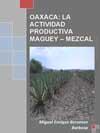 OAXACA: LA ACTIVIDAD PRODUCTIVA MAGUEY ¿ MEZCAL