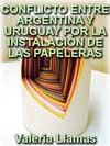 EL CONFLICTO ENTRE ARGENTINA Y URUGUAY POR LA INSTALACIÓN DE LAS PAPELERAS: UN CASO DE ESTUDIO