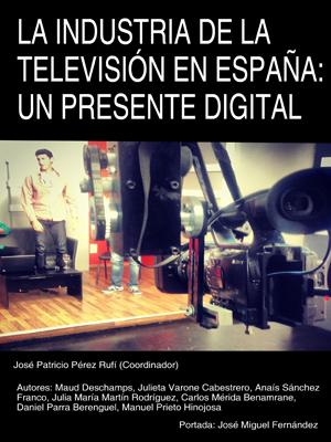 LA INDUSTRIA DE LA TELEVISIÓN EN ESPAÑA: UN PRESENTE DIGITAL