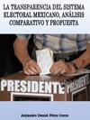 LA TRANSPARENCIA DEL SISTEMA ELECTORAL MEXICANO, ANÁLISIS COMPARATIVO Y PROPUESTA