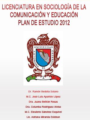 LICENCIATURA EN SOCIOLOGÍA DE LA COMUNICACIÓN Y EDUCACIÓN. PLAN DE ESTUDIO 2012