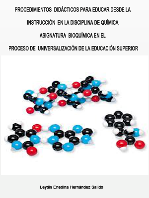 PROCEDIMIENTOS  DIDÁCTICOS PARA EDUCAR DESDE LA INSTRUCCIÓN  EN LA DISCIPLINA DE QUÍMICA, ASIGNATURA  BIOQUÍMICA EN EL PROCESO DE  UNIVERSALIZACIÓN DE LA EDUCACIÓN SUPERIOR