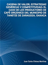 CADENA DE VALOR, ESTRATEGIAS GENÉRICAS Y COMPETITIVIDAD: EL CASO DE LOS PRODUCTORES DE CAFÉ ORGÁNICO DEL MUNICIPIO DE TANETZE DE ZARAGOZA, OAXACA