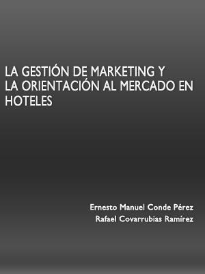 LA GESTIÓN DE MARKETING Y LA ORIENTACIÓN AL MERCADO EN HOTELES