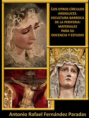 LOS OTROS CÍRCULOS ANDALUCES. ESCULTURA BARROCA DE LA PERIFERIA: MATERIALES PARA SU DOCENCIA Y ESTUDIO
