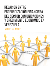 """RELACION ENTRE PROFUNDIZACIÃ""""N FINANCIERA DEL  SECTOR COMUNICACIONES Y CRECIMIENTO  ECONÃ""""MICO EN VENEZUELA"""
