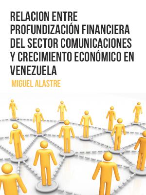 RELACION ENTRE PROFUNDIZACIÓN FINANCIERA DEL  SECTOR COMUNICACIONES Y CRECIMIENTO  ECONÓMICO EN VENEZUELA