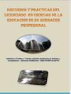 DISCURSOS Y PR�CTICAS DEL  LICENCIADO  EN CIENCIAS DE LA EDUCACION EN SU QUEHACER PROFESIONAL