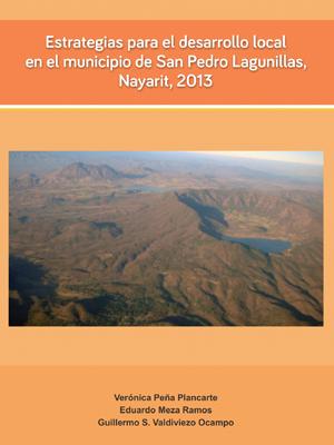 ESTRATEGIAS PARA EL DESARROLLO LOCAL EN EL MUNICIPIO DE SAN PEDRO LAGUNILLAS, NAYARIT, 2013