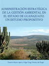 ADMINISTRACIÓN ESTRATÉGICA DE LA GESTIÓN AMBIENTAL EN EL ESTADO DE GUANAJUATO