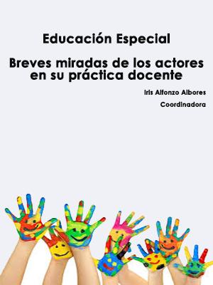 EDUCACIÓN ESPECIAL. Breves miradas de los actores en su práctica docente