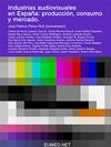 INDUSTRIAS AUDIOVISUALES EN ESPAÑA: PRODUCCIÓN, CONSUMO Y MERCADO