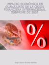 IMPACTO ECONÓMICO EN GUANAJUATO DE LA CRISIS FINANCIERA INTERNACIONAL SUBPRIME DE 2008