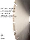 EL CAMBIO TÉCNICO Y LA INNOVACIÓN: UNA APROXIMACIÓN PARA SECTOR MANUFACTURERO COLOMBIANO 1990-2010