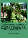 AGRICULTURA URBANA Y DESARROLLO LOCAL EN LA REGIÓN ORIENTE DEL ESTADO DE MEXICO