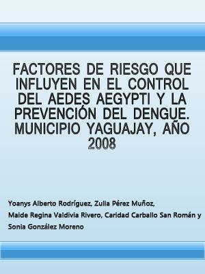 FACTORES DE RIESGO QUE INFLUYEN EN EL CONTROL DEL AEDES AEGYPTI Y LA PREVENCI�N DEL DENGUE