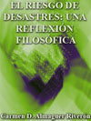 Portada de la tesis gratuita sobre El riesgo de desastres: una reflexi�n filos�fica